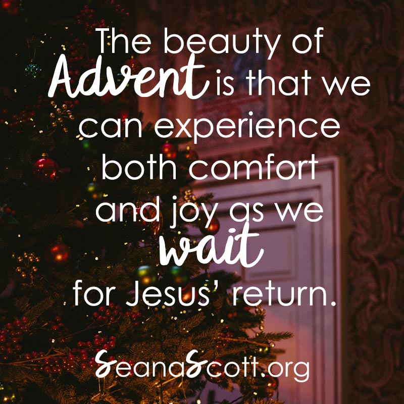 The beauty of Advent is that we can experience both comfort and joy as we wait for Jesus' return.