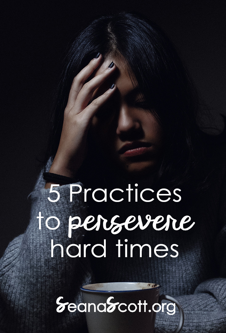 5 Practices to Help You Persevere in Hard Times